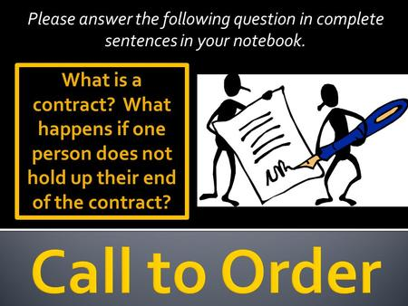 Please answer the following question in complete sentences in your notebook. What is a contract? What happens if one person does not hold up their end.