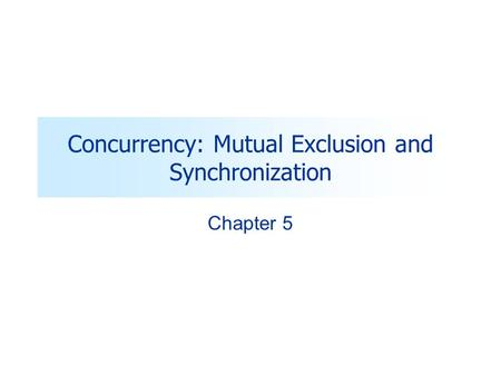 Concurrency: Mutual Exclusion and Synchronization Chapter 5.