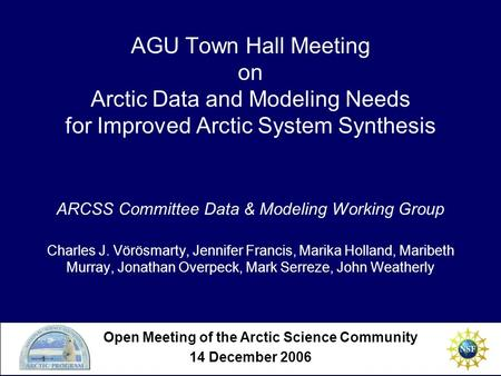 AGU Town Hall Meeting on Arctic Data and Modeling Needs for Improved Arctic System Synthesis ARCSS Committee Data & Modeling Working Group Charles J. Vörösmarty,
