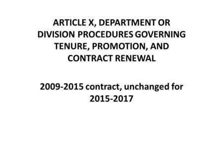 ARTICLE X, DEPARTMENT OR DIVISION PROCEDURES GOVERNING TENURE, PROMOTION, AND CONTRACT RENEWAL 2009-2015 contract, unchanged for 2015-2017.