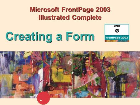 Microsoft FrontPage 2003 Illustrated Complete Creating a Form.