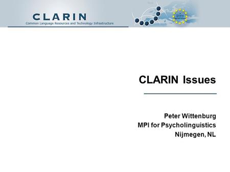 CLARIN Issues Peter Wittenburg MPI for Psycholinguistics Nijmegen, NL.