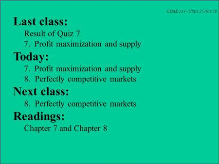 CDAE 254 - Class 25 Nov 28 Last class: Result of Quiz 7 7. Profit maximization and supply Today: 7. Profit maximization and supply 8. Perfectly competitive.