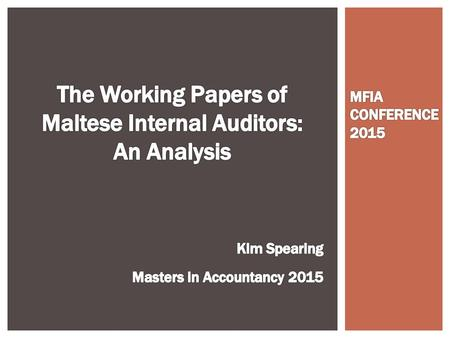  Objectives  To determine the importance and functions of working papers in IAing in Malta  To analyse the manner of recording throughout the internal.