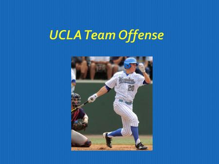 UCLA Team Offense. Offensive Philosophy  Get on Base  Create Scoring Opportunities  Quality AB's in Crunch Time Situations.