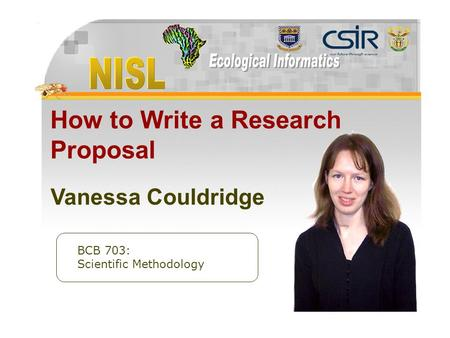 Available at  How to Write a Research Proposal BCB 703: Scientific Methodology Vanessa Couldridge.