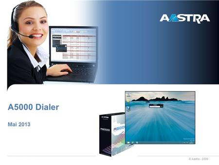 © Aastra - 2009 A5000 Dialer Mai 2013. © Aastra - 2009 2 A5000 Dialer users Every users with a PC /Laptop who wants to quickly reach someone with his.