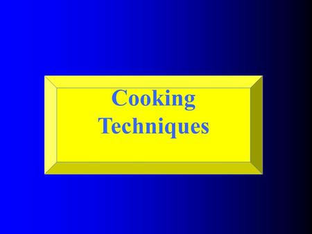 Cooking Techniques Dry Cooking Techniques: Use a metal and the radiation of hot air, oil, or fat to transfer heat. No moisture is used in this cooking.