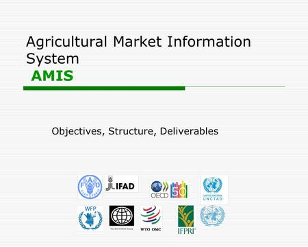 Agricultural Market Information System AMIS Objectives, Structure, Deliverables.