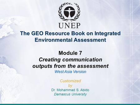 The GEO Resource Book on Integrated Environmental Assessment The GEO Resource Book on Integrated Environmental Assessment Module 7 Creating communication.