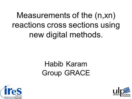 Measurements of the (n,xn) reactions cross sections using new digital methods. Habib Karam Group GRACE.