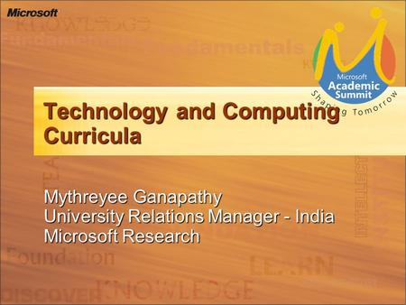 Technology and Computing Curricula Mythreyee Ganapathy University Relations Manager - India Microsoft Research.