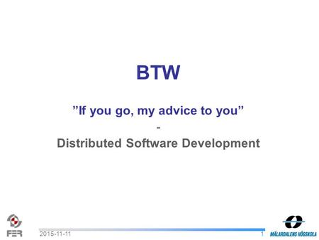 "12015-11-11 BTW ""If you go, my advice to you"" - Distributed Software Development."