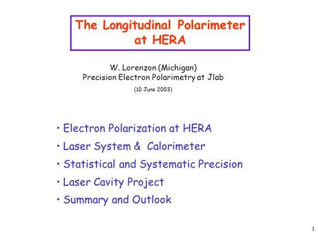 1 The Longitudinal Polarimeter at HERA Electron Polarization at HERA Laser System & Calorimeter Statistical and Systematic Precision Laser Cavity Project.