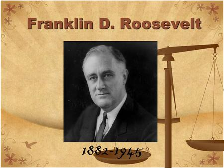 Franklin D. Roosevelt 1882-1945. The Early Years... He was born in Hyde Park, New York on January 30, 1882.