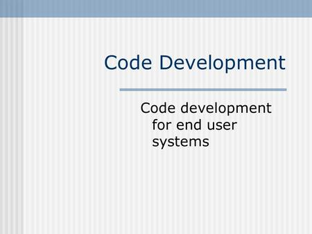 Code Development Code development for end user systems.
