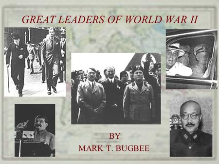GREAT LEADERS OF WORLD WAR II BY BY MARK T. BUGBEE.