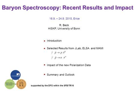 Baryon Spectroscopy: Recent Results and Impact 16.9. – 24.9. 2015, Erice R. Beck HISKP, University of Bonn Introduction Impact of the new Polarization.