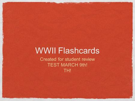 WWII Flashcards Created for student review TEST MARCH 9th! TH!
