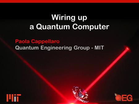 Wiring up a Quantum Computer Paola Cappellaro Quantum Engineering Group - MIT.