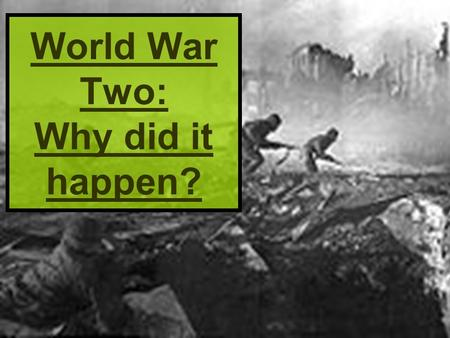 World War Two: Why did it happen?. The Second World War was a war over land and was called the World War because many countries of the World became involved.