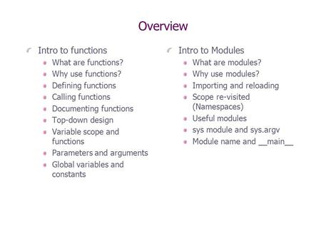 Overview Intro to functions What are functions? Why use functions? Defining functions Calling functions Documenting functions Top-down design Variable.
