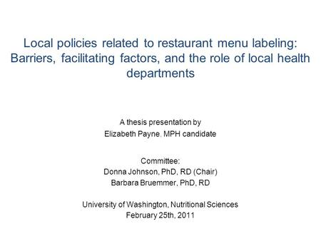 Local policies related to restaurant menu labeling: Barriers, facilitating factors, and the role of local health departments A thesis presentation by Elizabeth.