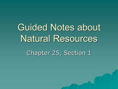Guided Notes about Natural Resources Chapter 25, Section 1.