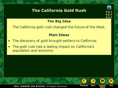 8.8.3 8.8.5 8.9.4 The California Gold Rush The Big Idea The California gold rush changed the future of the West. Main Ideas The discovery of gold brought.