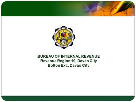 LOGO BUREAU OF INTERNAL REVENUE Revenue Region 19, Davao City Bolton Ext., Davao City.