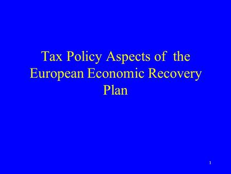 1 Tax Policy Aspects of the European Economic Recovery Plan.