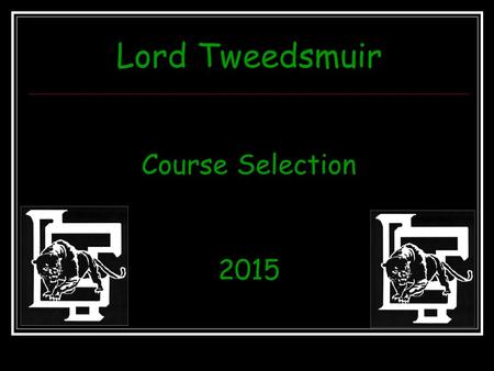 Lord Tweedsmuir Course Selection 2015. Grad Program Requirements 80 credits minimum to graduate (48 required course credits, 28 elective credits, Grad.