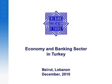 Economy and Banking Sector in Turkey Beirut, Lebanon December, 2010.