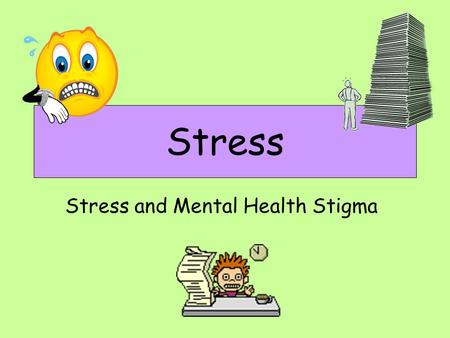 Stress Stress and Mental Health Stigma. Learning Intentions By the end of the lesson you should be able to: explain some of the reasons why people of.