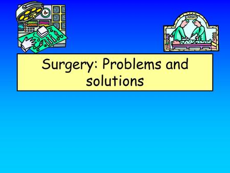 Surgery: Problems and solutions