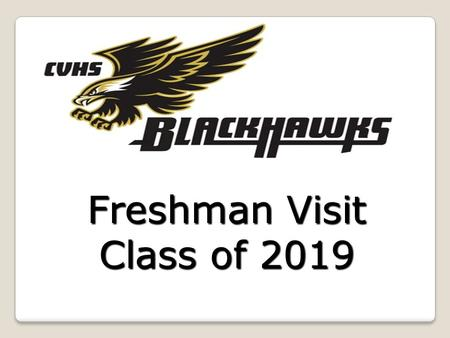 "Freshman Visit Class of 2019. What we will cover… My role in your education High School Graduation Requirements Your ""Four-Year Plan"" After High School:"