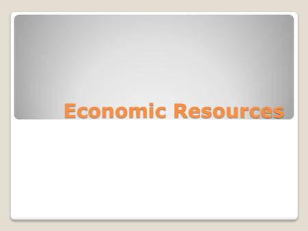 Economic Resources. Economic Systems -nations have different economic systems Four Basic Questions -every nation's economic system must answer four basic.