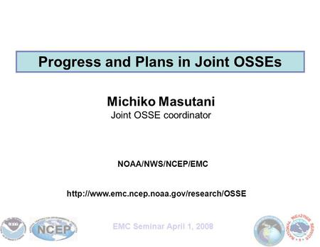 Michiko Masutani Joint OSSE coordinator NOAA/NWS/NCEP/EMC Progress and Plans in Joint OSSEs