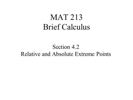 MAT 213 Brief Calculus Section 4.2 Relative and Absolute Extreme Points.