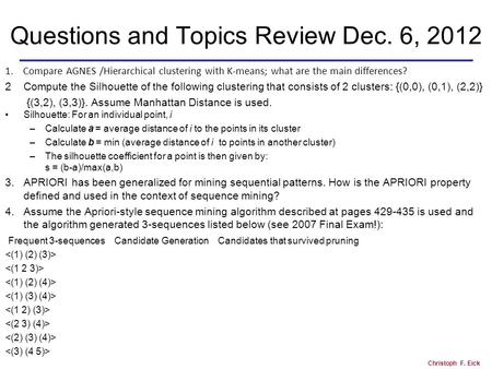 Christoph F. Eick Questions and Topics Review Dec. 6, 2012 1. Compare AGNES /Hierarchical clustering with K-means; what are the main differences? 2 Compute.