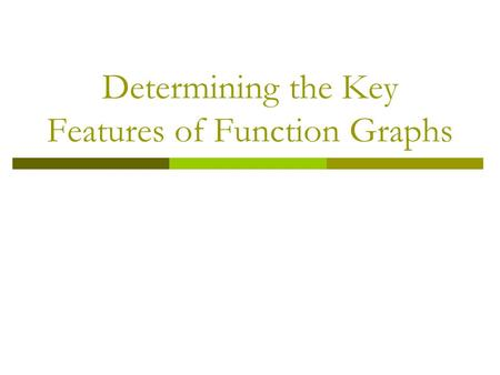 Determining the Key Features of Function Graphs. The Key Features of Function Graphs - Preview  Domain and Range  x-intercepts and y-intercepts  Intervals.