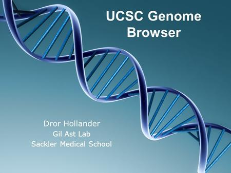 UCSC Genome Browser Dror Hollander Gil Ast Lab Sackler Medical School.