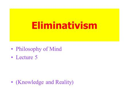 Eliminativism Philosophy of Mind Lecture 5 (Knowledge and Reality)