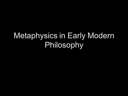 Metaphysics in Early Modern Philosophy. The Atomic Theory of Matter The atomic theory poses a challenge to theories of substances or objects Atomic theory: