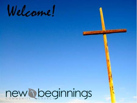 Welcome!. Come, Now is the Time Come, now is the time to worship Come, now is the time to give your heart.