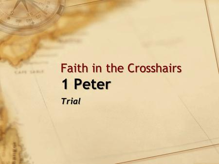 Faith in the Crosshairs 1 Peter Trial. Review Shadow of Nero's PersecutionShadow of Nero's Persecution Point: Live out the faith in the midst of sufferingPoint: