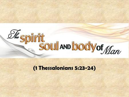"(1 Thessalonians 5:23-24). ""Spirit"" and ""Soul"" have Various Meanings in Scripture ""Soul"" The HEBREW word is ""nephesh."" It refers to: Animal life (Genesis."