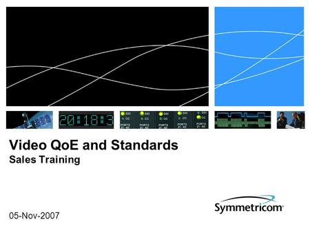 Video QoE and Standards Sales Training 05-Nov-2007.