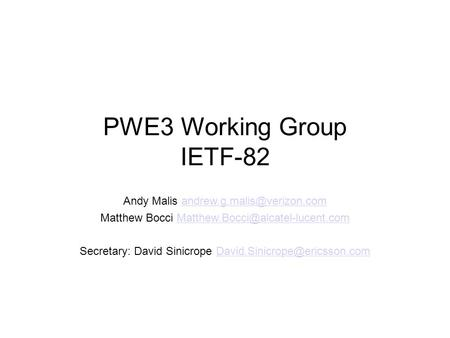 PWE3 Working Group IETF-82 Andy Malis Matthew Bocci