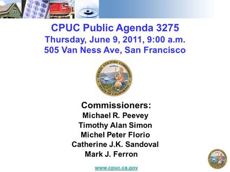 CPUC Public Agenda 3275 Thursday, June 9, 2011, 9:00 a.m. 505 Van Ness Ave, San Francisco Commissioners: Michael R. Peevey Timothy Alan Simon Michel Peter.